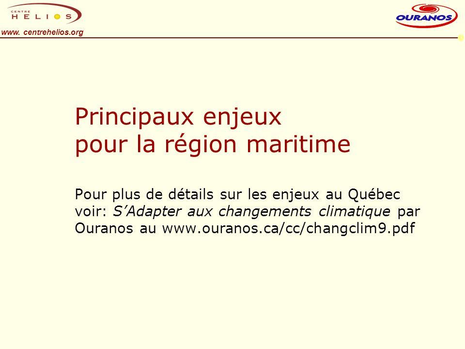 www. centrehelios.org Principaux enjeux pour la région maritime Pour plus de détails sur les enjeux au Québec voir: SAdapter aux changements climatiqu