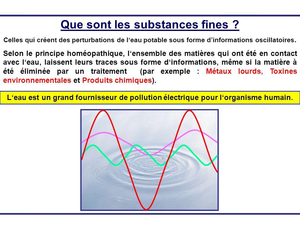Que sont les substances fines ? Celles qui créent des perturbations de leau potable sous forme dinformations oscillatoires. Selon le principe homéopat