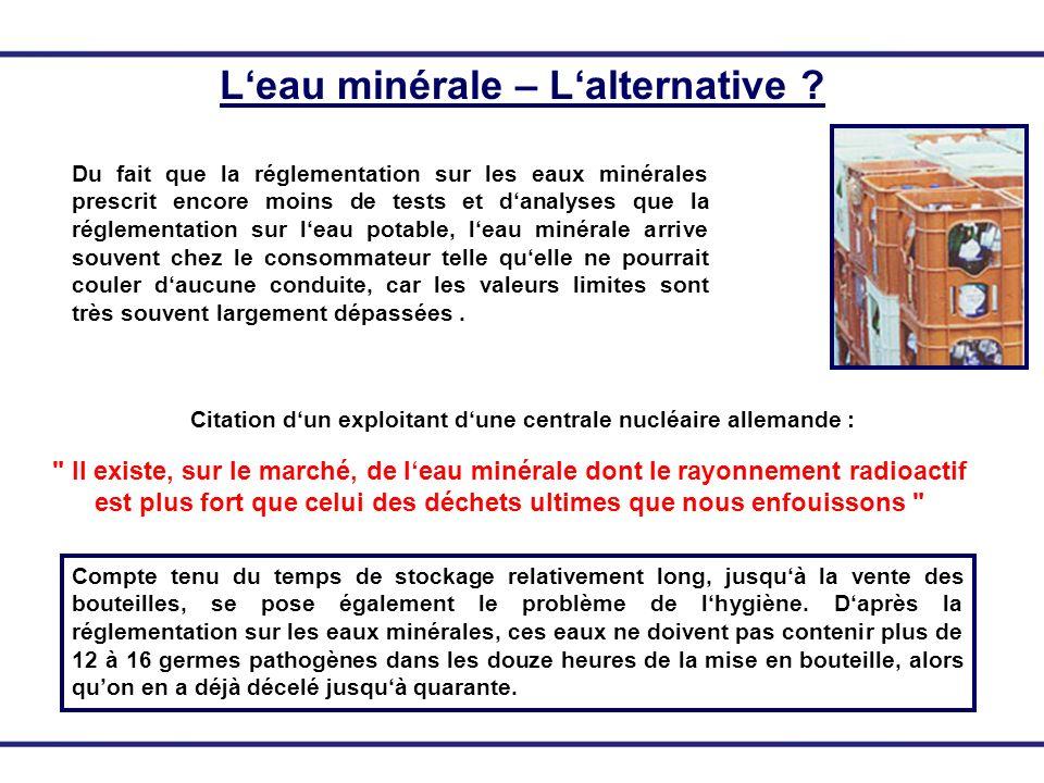 Du fait que la réglementation sur les eaux minérales prescrit encore moins de tests et danalyses que la réglementation sur leau potable, leau minérale