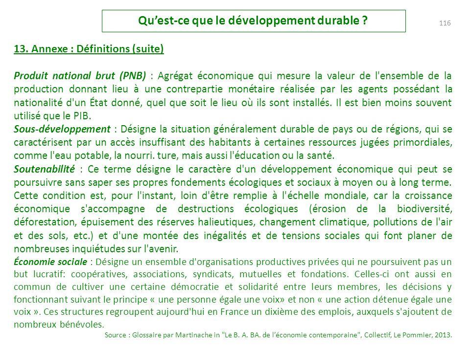 13. Annexe : Définitions (suite) OMC : L'Organisation mondiale du commerce est une institution supranationale créée en 1995 pour prolonger les accords