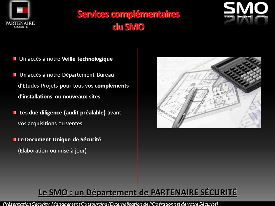 Présentation Security Management Outsourcing (Externalisation de lOpérationnel de votre Sécurité) SecurityManagementOutsourcing Services complémentair