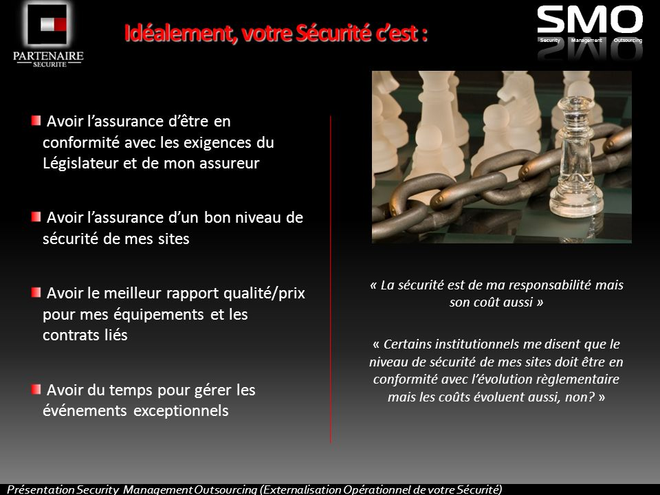 Présentation Security Management Outsourcing (Externalisation de lOpérationnel de votre Sécurité) SecurityManagementOutsourcing Idéalement, votre Sécu