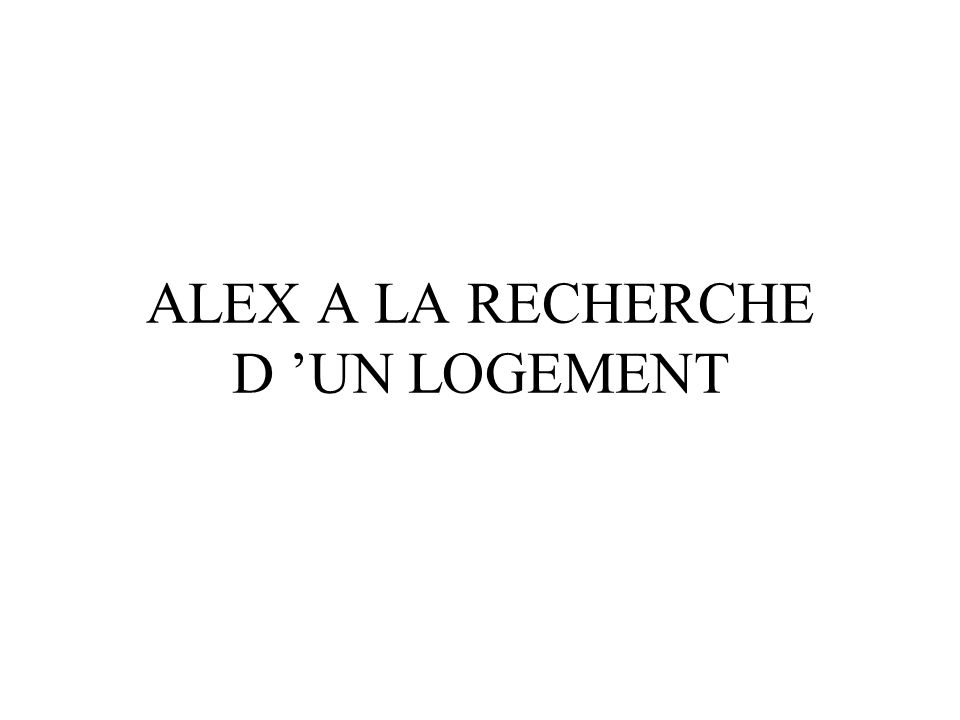 ALEX A LA RECHERCHE D UN LOGEMENT
