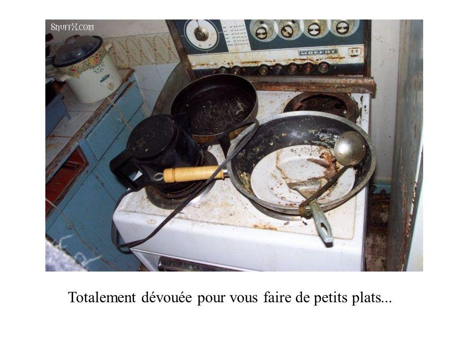 Totalement dévouée pour vous faire de petits plats...