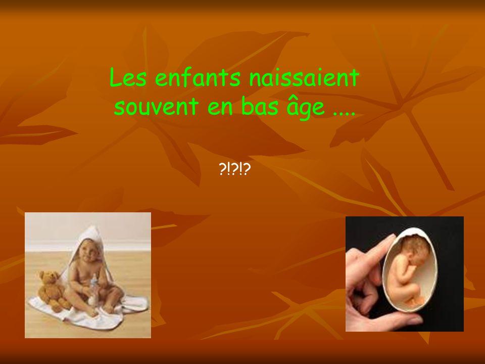 La mortalité infantile était très élevée, sauf chez les vieillards... ils ont du pot, eux !!!