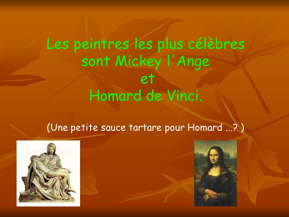 Les peintres les plus célèbres sont Mickey l Ange et Homard de Vinci.