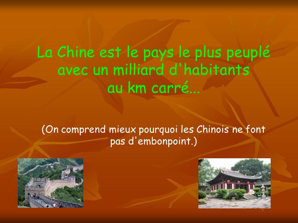 La Chine est le pays le plus peuplé avec un milliard d habitants au km carré...