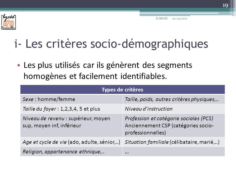 i- Les critères socio-démographiques Les plus utilisés car ils génèrent des segments homogènes et facilement identifiables. R.GROSS 19 Types de critèr