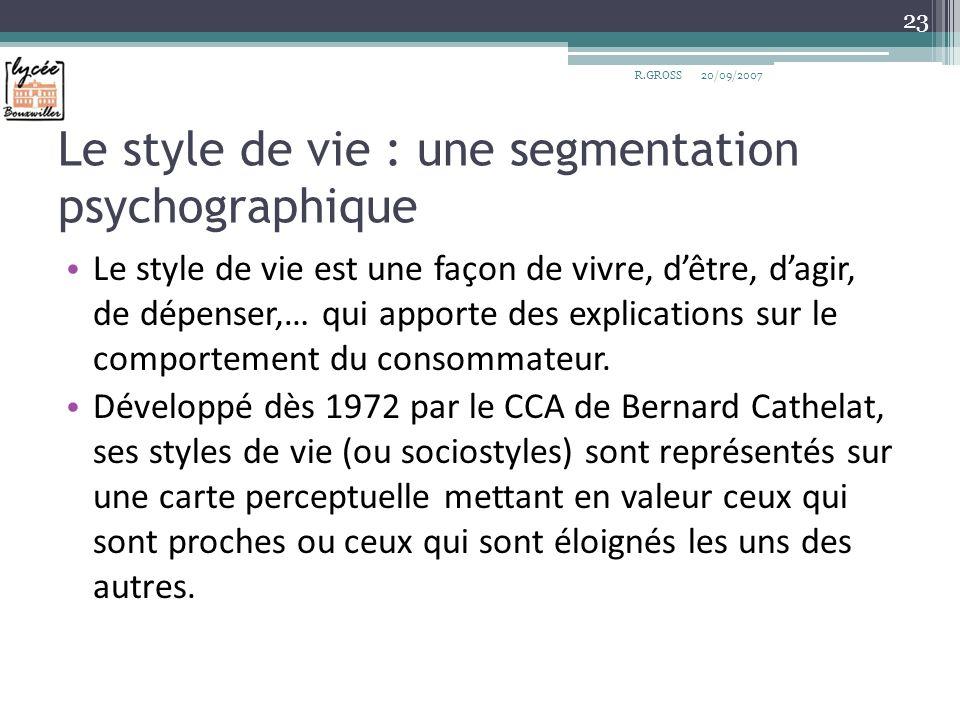 Le style de vie : une segmentation psychographique R.GROSS 23 Le style de vie est une façon de vivre, dêtre, dagir, de dépenser,… qui apporte des expl