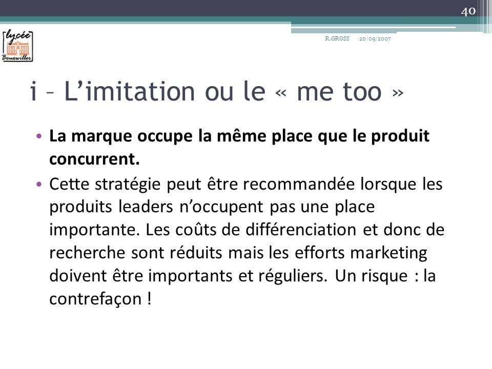 i – Limitation ou le « me too » La marque occupe la même place que le produit concurrent. Cette stratégie peut être recommandée lorsque les produits l