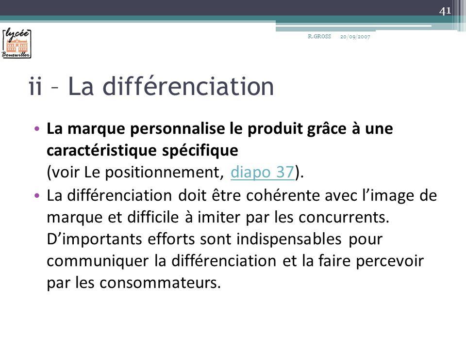 ii – La différenciation La marque personnalise le produit grâce à une caractéristique spécifique (voir Le positionnement, diapo 37).diapo 37 La différ