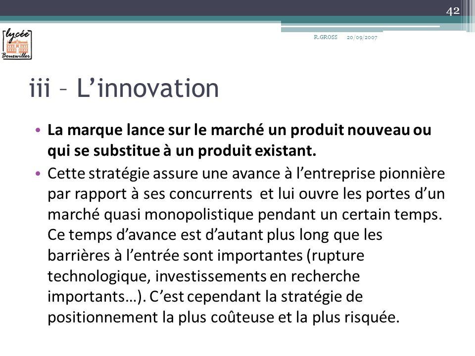 iii – Linnovation La marque lance sur le marché un produit nouveau ou qui se substitue à un produit existant. Cette stratégie assure une avance à lent