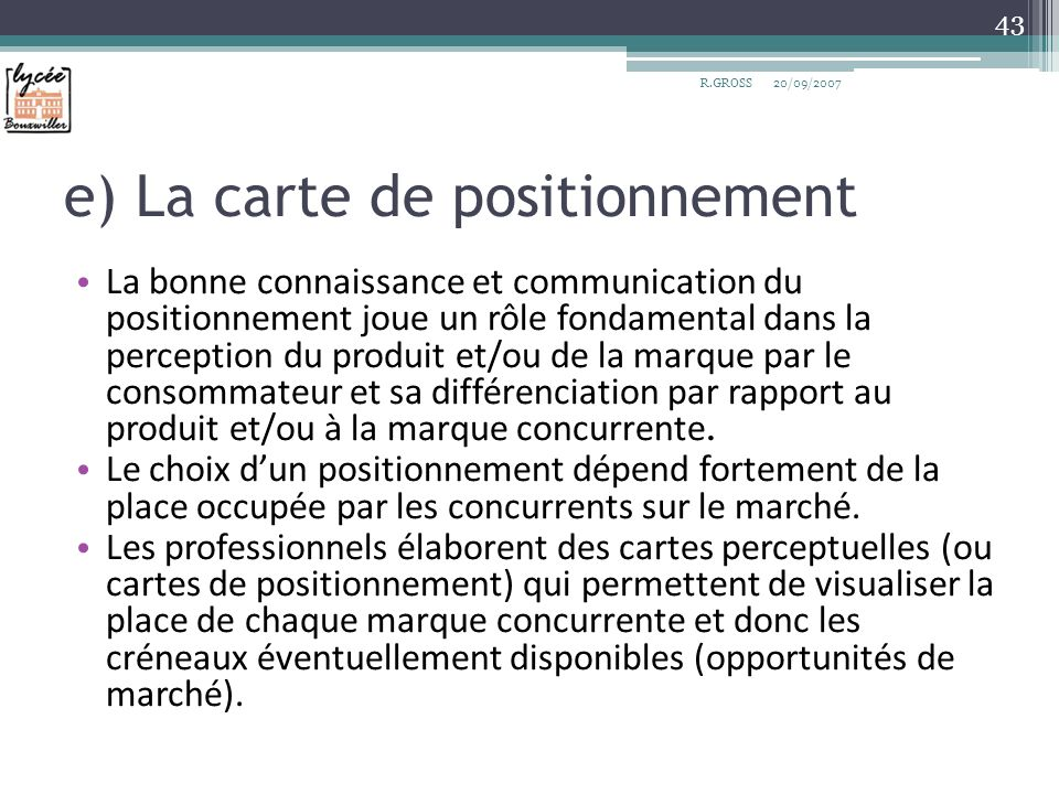 e) La carte de positionnement La bonne connaissance et communication du positionnement joue un rôle fondamental dans la perception du produit et/ou de