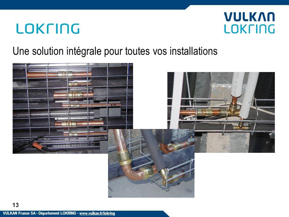 13 Une solution intégrale pour toutes vos installations VULKAN France SA - Département LOKRING - www.vulkan.fr/lokring