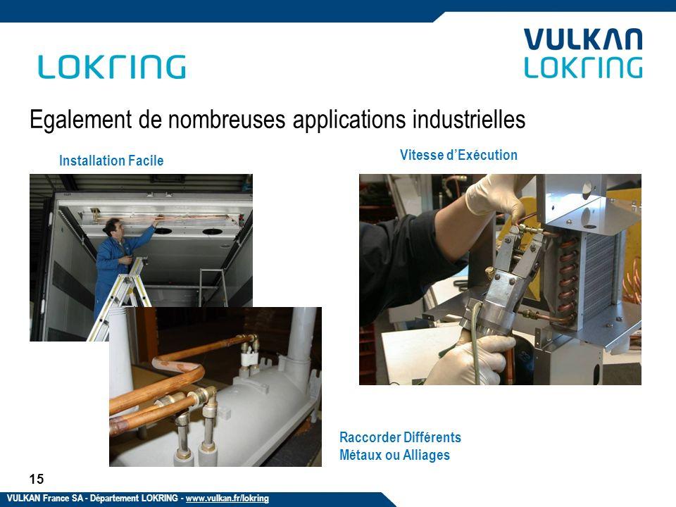 15 Egalement de nombreuses applications industrielles Installation Facile Vitesse dExécution Raccorder Différents Métaux ou Alliages VULKAN France SA