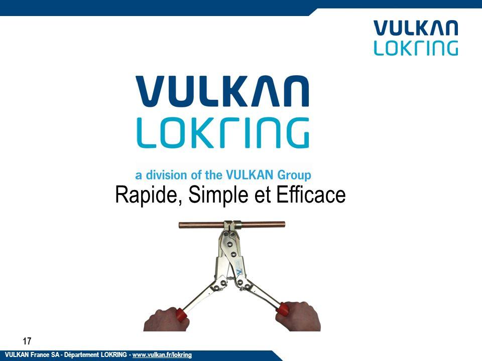 Rapide, Simple et Efficace 17 VULKAN France SA - Département LOKRING - www.vulkan.fr/lokring