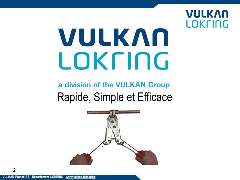 Une technologie éprouvée et reconnue + de 50 millions de jonctions par an dans le monde en Climatisation – Réfrigération – AC Auto 3 VULKAN France SA - Département LOKRING - www.vulkan.fr/lokring