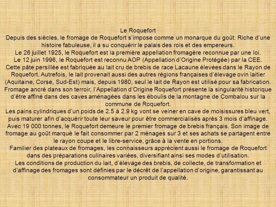 Le Roquefort Depuis des siècles, le fromage de Roquefort simpose comme un monarque du goût.