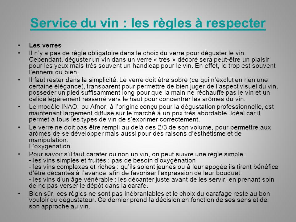 Service du vin : les règles à respecter Les verres Il ny a pas de règle obligatoire dans le choix du verre pour déguster le vin.