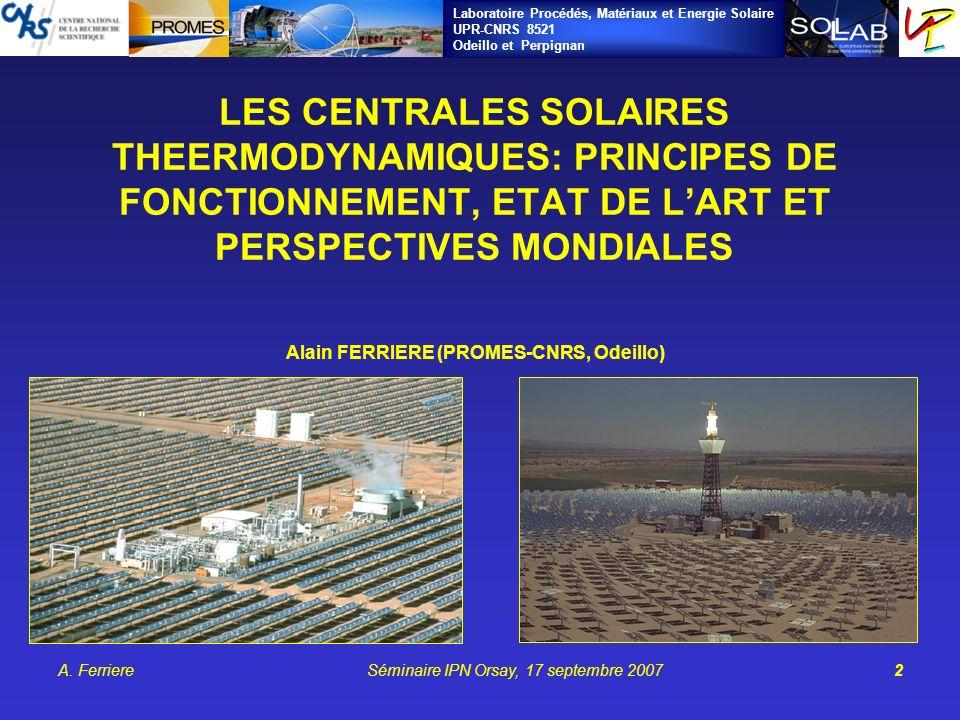 Laboratoire Procédés, Matériaux et Energie Solaire UPR-CNRS 8521 Odeillo et Perpignan A. FerriereSéminaire IPN Orsay, 17 septembre 20072 LES CENTRALES