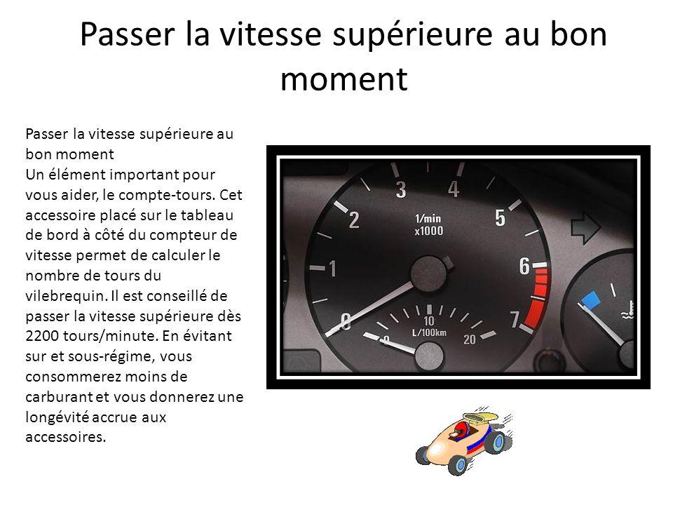 Passer la vitesse supérieure au bon moment Un élément important pour vous aider, le compte-tours. Cet accessoire placé sur le tableau de bord à côté d