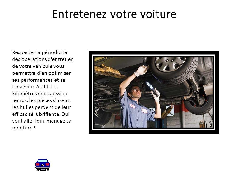 Entretenez votre voiture Respecter la périodicité des opérations d'entretien de votre véhicule vous permettra d'en optimiser ses performances et sa lo