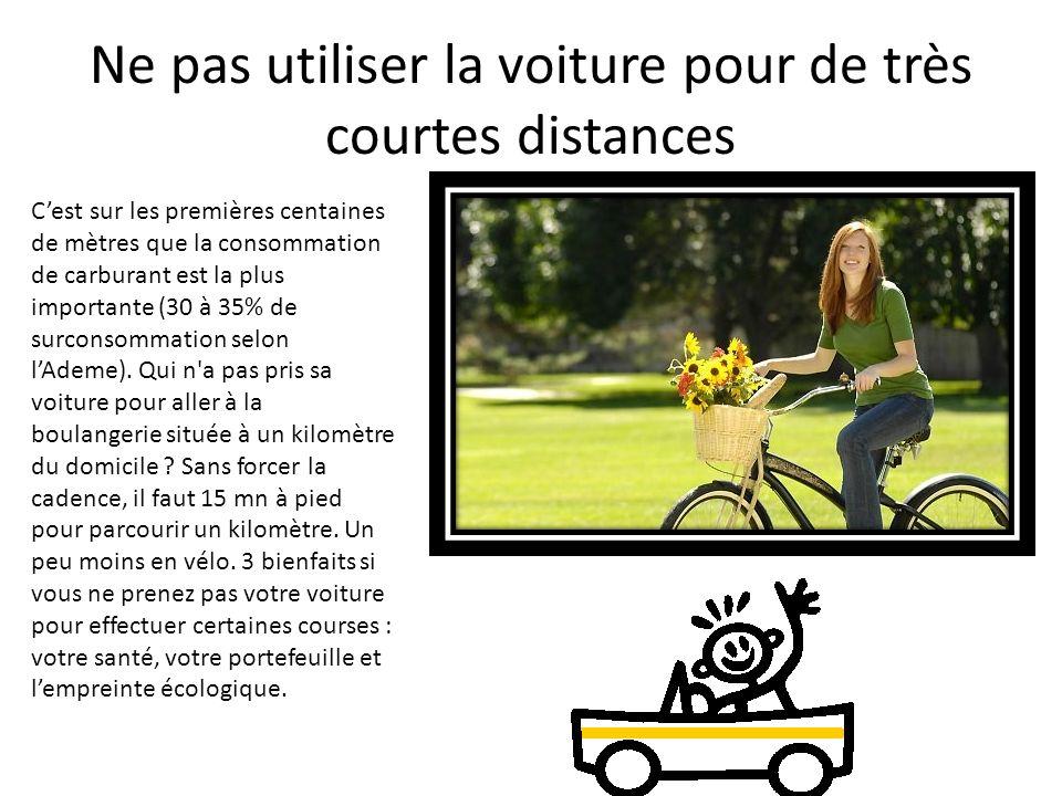 Ne pas utiliser la voiture pour de très courtes distances Cest sur les premières centaines de mètres que la consommation de carburant est la plus impo
