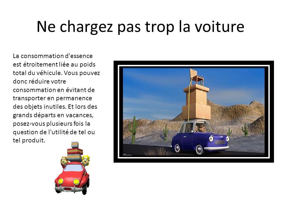 Ne chargez pas trop la voiture La consommation d'essence est étroitement liée au poids total du véhicule. Vous pouvez donc réduire votre consommation