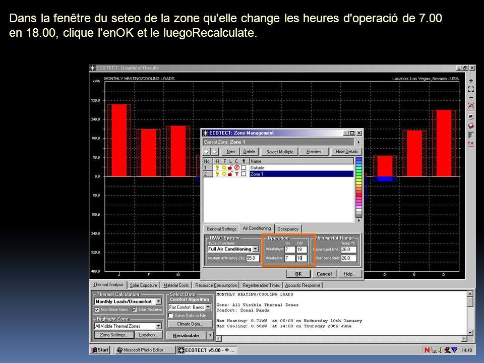 Dans la fenêtre du seteo de la zone qu'elle change les heures d'operació de 7.00 en 18.00, clique l'enOK et le luegoRecalculate.