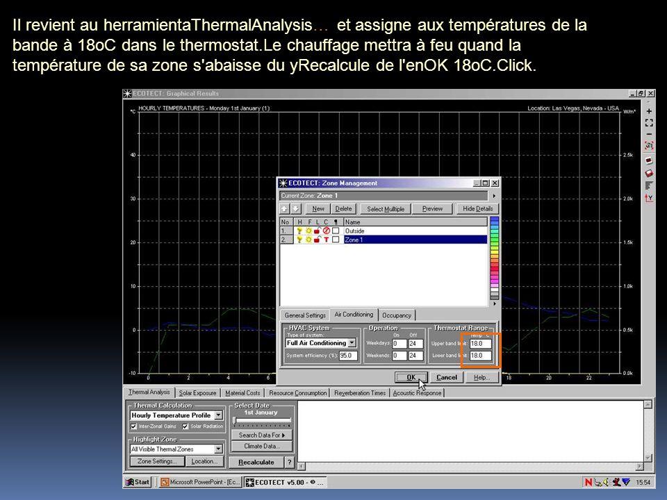 Il revient au herramientaThermalAnalysis… et assigne aux températures de la bande à 18oC dans le thermostat.Le chauffage mettra à feu quand la tempéra
