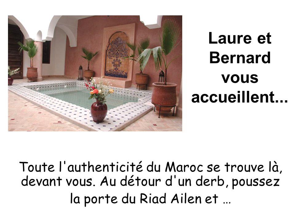 Laure et Bernard vous accueillent...Toute l authenticité du Maroc se trouve là, devant vous.