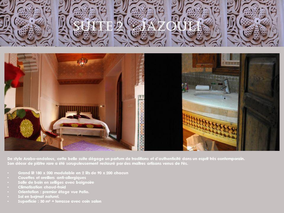 SUITE 2 : JAZOULI De style Arabo-andalous, cette belle suite dégage un parfum de traditions et d'authenticité dans un esprit très contemporain. Son dé