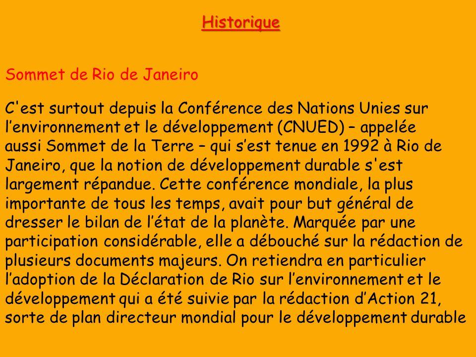 Historique Sommet de Rio de Janeiro C est surtout depuis la Conférence des Nations Unies sur lenvironnement et le développement (CNUED) – appelée aussi Sommet de la Terre – qui sest tenue en 1992 à Rio de Janeiro, que la notion de développement durable s est largement répandue.