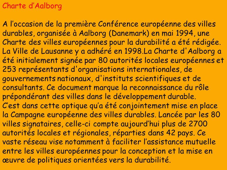 Charte dAalborg A loccasion de la première Conférence européenne des villes durables, organisée à Aalborg (Danemark) en mai 1994, une Charte des villes européennes pour la durabilité a été rédigée.