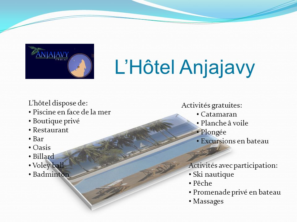 LHôtel Anjajavy Lhôtel dispose de: Piscine en face de la mer Boutique privé Restaurant Bar Oasis Billard Voley ball Badminton Activités gratuites: Cat