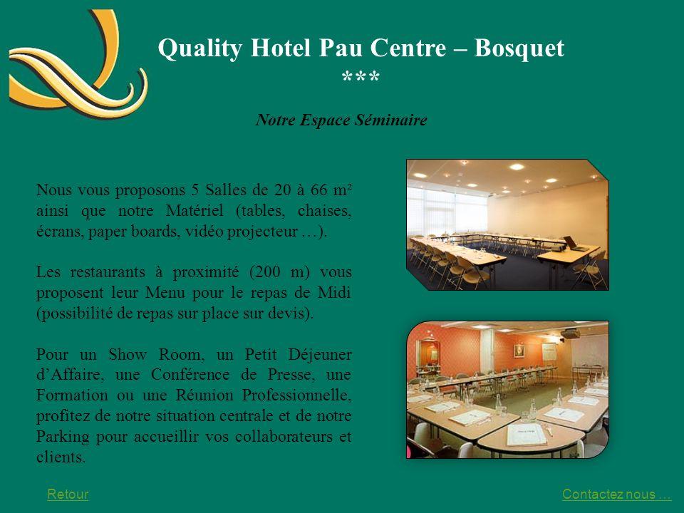 Quality Hotel Pau Centre – Bosquet *** Notre Espace Séminaire Retour Nous vous proposons 5 Salles de 20 à 66 m² ainsi que notre Matériel (tables, chai
