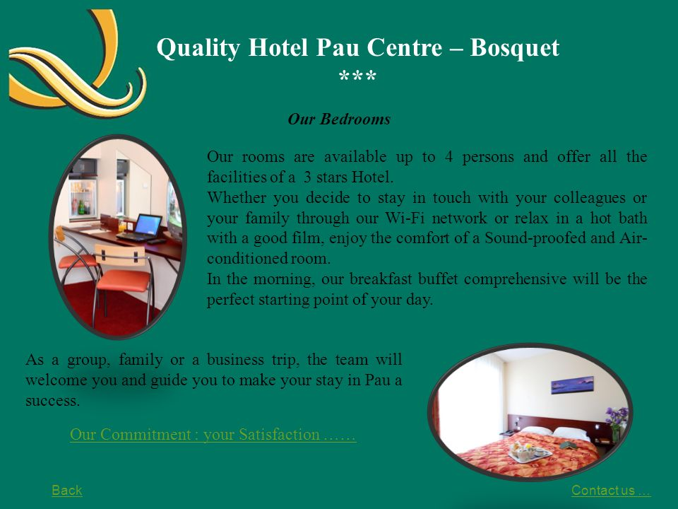 Quality Hotel Pau Centre – Bosquet *** Our Conference Rooms We offer 5 rooms from 20 to 66 sqm and our equipment (tables, chairs, screens, paper boards, video projector...).