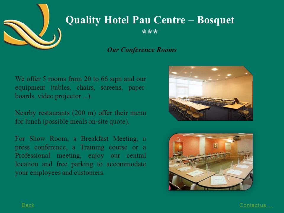 Quality Hotel Pau Centre – Bosquet *** Our Conference Rooms We offer 5 rooms from 20 to 66 sqm and our equipment (tables, chairs, screens, paper board