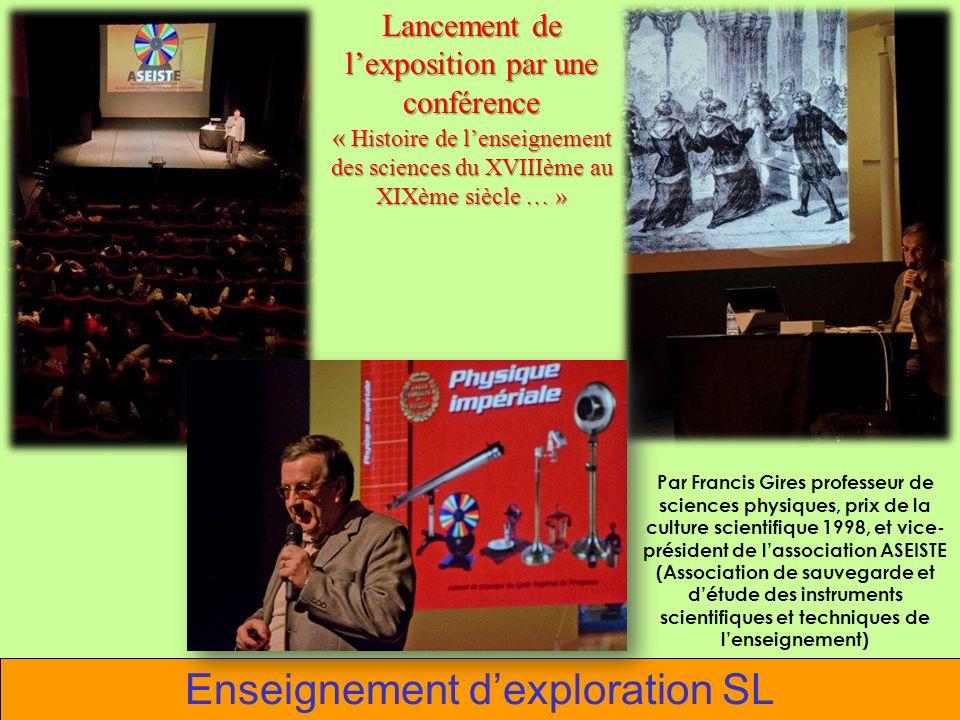 Enseignement dexploration SL Lancement de lexposition par une conférence « Histoire de lenseignement des sciences du XVIIIème au XIXème siècle … » Par