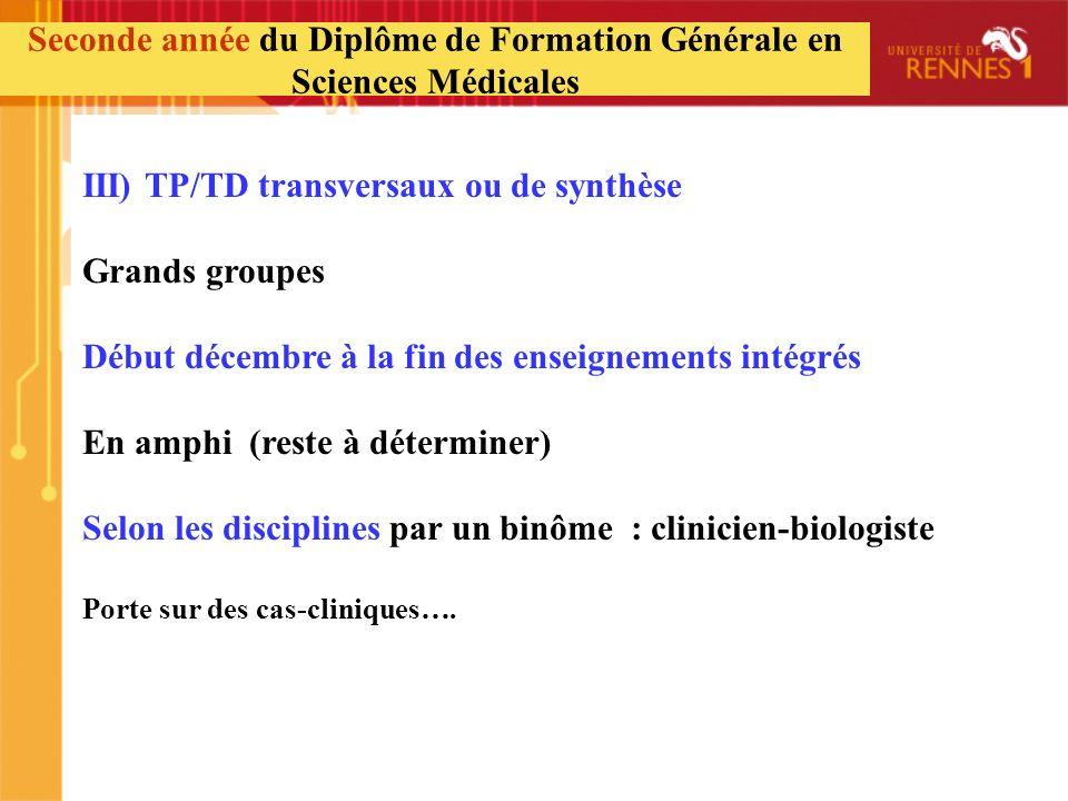 III) TP/TD transversaux ou de synthèse Grands groupes Début décembre à la fin des enseignements intégrés En amphi (reste à déterminer) Selon les disci