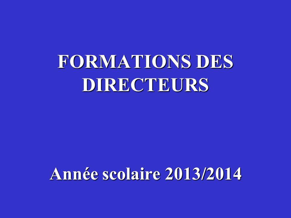 FORMATIONS DES DIRECTEURS Année scolaire 2013/2014