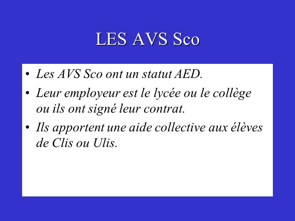 LES AVS Sco Les AVS Sco ont un statut AED. Leur employeur est le lycée ou le collège ou ils ont signé leur contrat. Ils apportent une aide collective