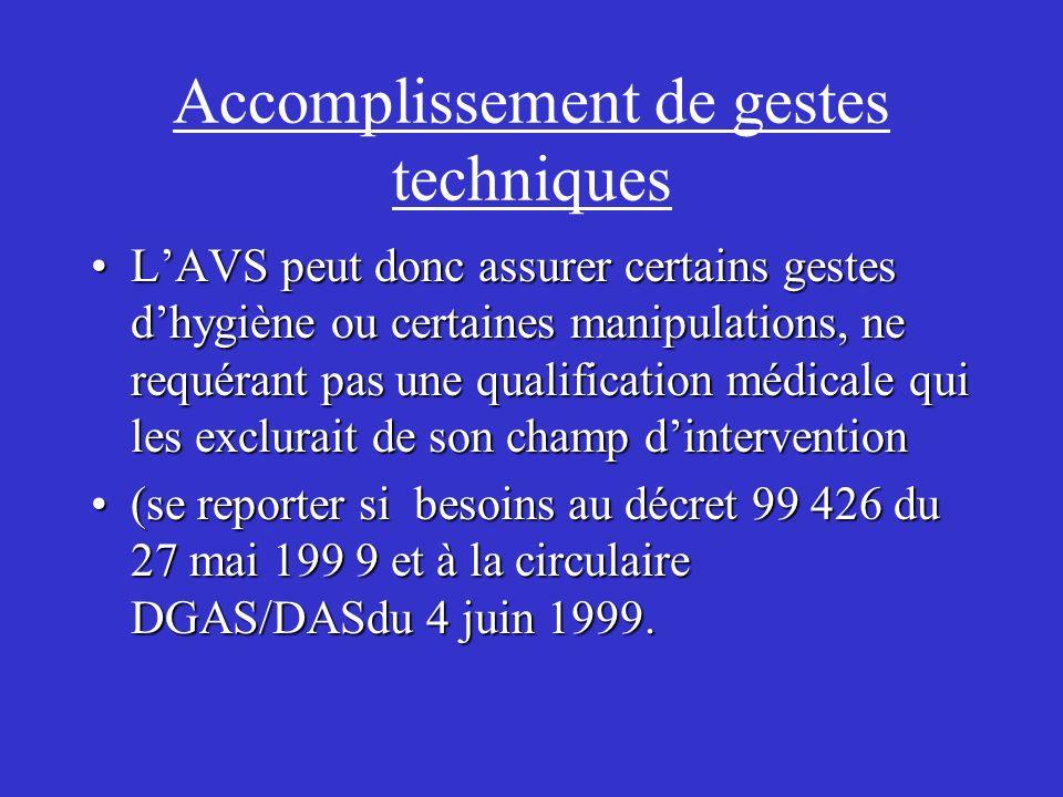 Accomplissement de gestes techniques LAVS peut donc assurer certains gestes dhygiène ou certaines manipulations, ne requérant pas une qualification mé
