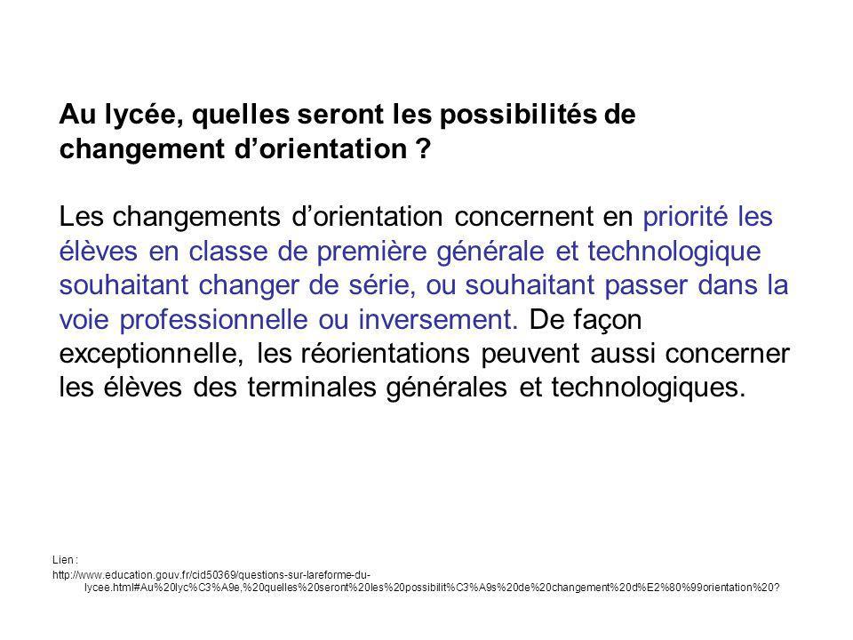 Lien : http://www.education.gouv.fr/cid50369/questions-sur-lareforme-du- lycee.html#Au%20lyc%C3%A9e,%20quelles%20seront%20les%20possibilit%C3%A9s%20de%20changement%20d%E2%80%99orientation%20.
