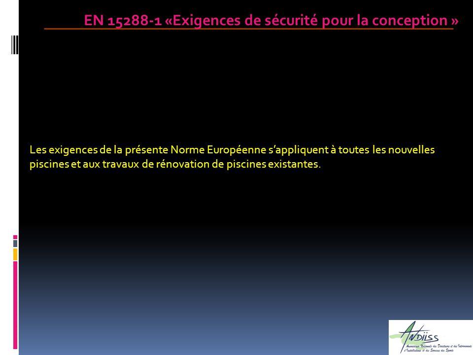 EN 15288-1 «Exigences de sécurité pour la conception » Les exigences de la présente Norme Européenne sappliquent à toutes les nouvelles piscines et au