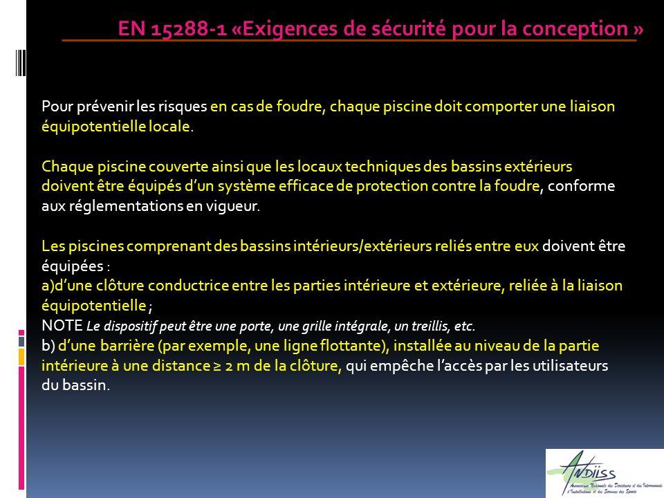 EN 15288-1 «Exigences de sécurité pour la conception » Pour prévenir les risques en cas de foudre, chaque piscine doit comporter une liaison équipoten