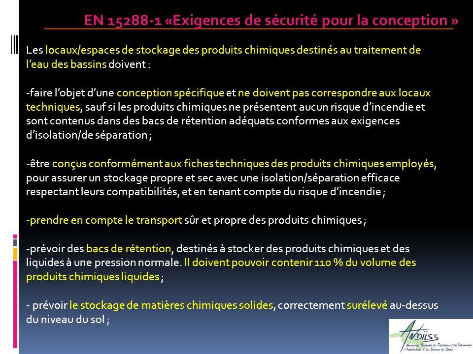 EN 15288-1 «Exigences de sécurité pour la conception » Les locaux/espaces de stockage des produits chimiques destinés au traitement de leau des bassin
