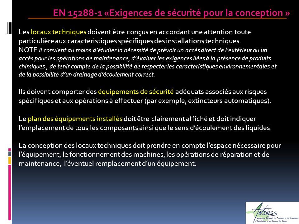 EN 15288-1 «Exigences de sécurité pour la conception » Les locaux techniques doivent être conçus en accordant une attention toute particulière aux car
