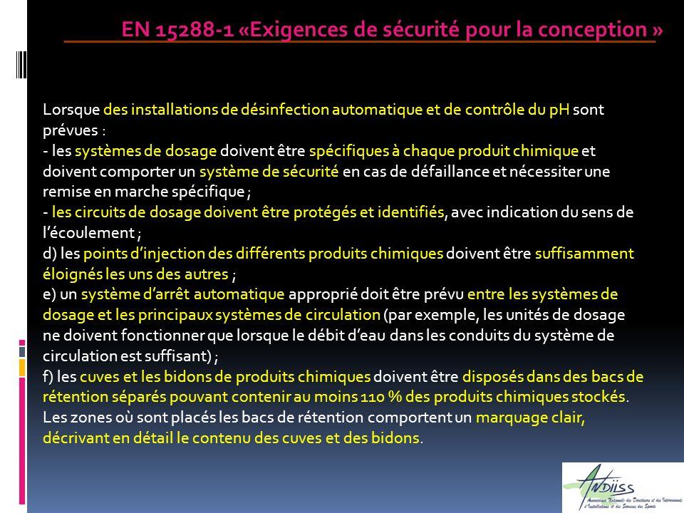 EN 15288-1 «Exigences de sécurité pour la conception » Lorsque des installations de désinfection automatique et de contrôle du pH sont prévues : - les
