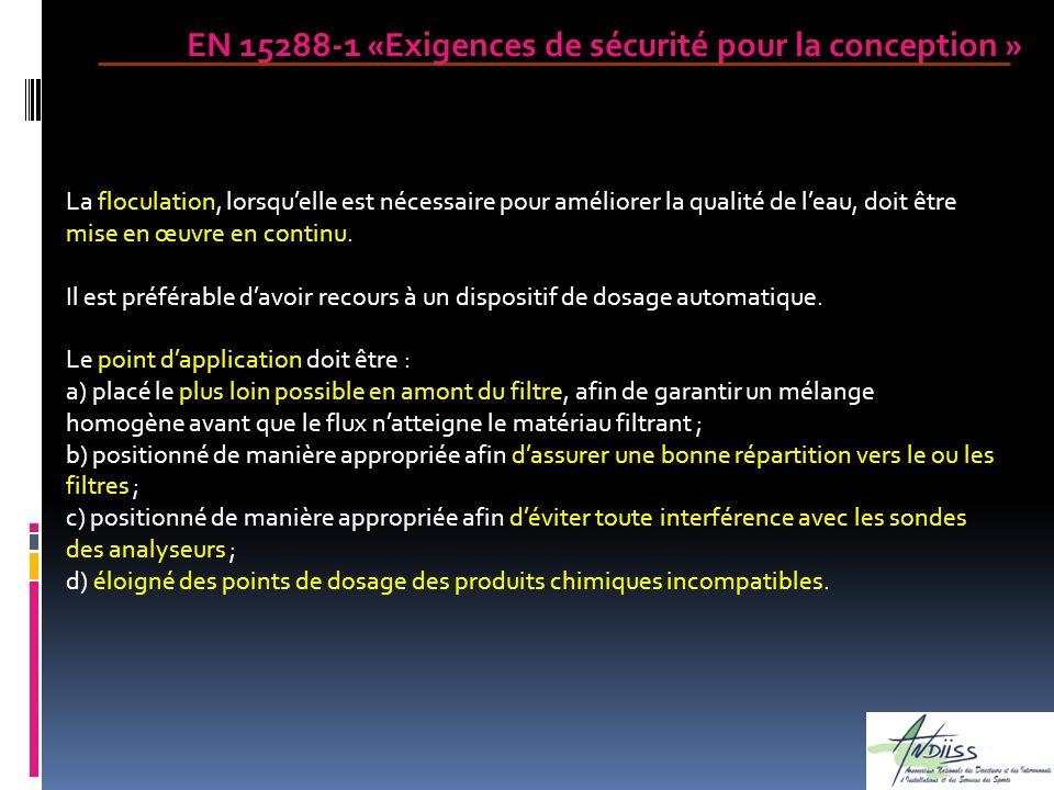 EN 15288-1 «Exigences de sécurité pour la conception » La floculation, lorsquelle est nécessaire pour améliorer la qualité de leau, doit être mise en